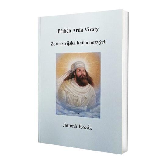 Jaromír Kozák: Příběh Arda Virafy, aneb Zoroastrijská kniha mrtvých